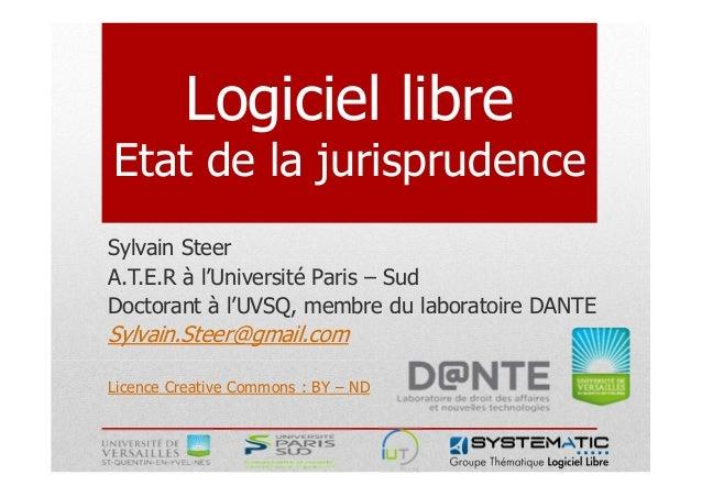 Logiciel libreEtat de la jurisprudenceSylvain SteerA.T.E.R à l'Université Paris – SudDoctorant à l'UVSQ, membre du laborat...