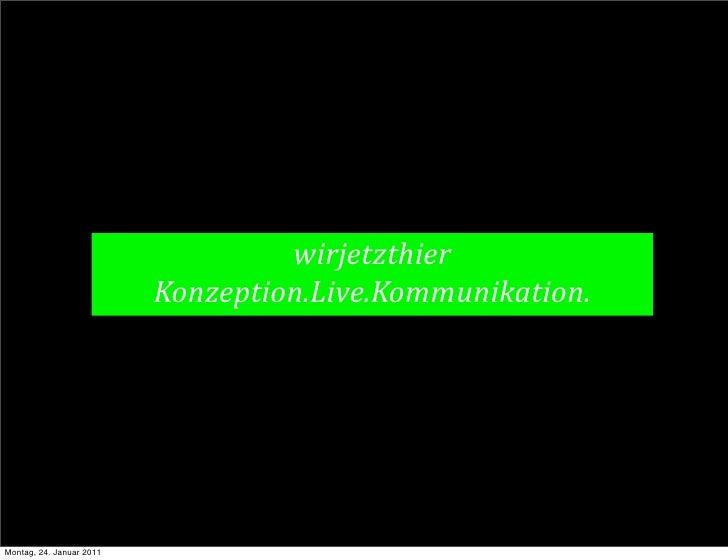 wirjetzthier                          Konzeption.Live.Kommunikation.Montag, 24. Januar 2011