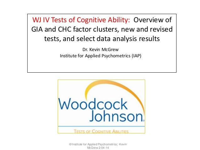 WJ IV Tests of Cognitive Ability: Overview of GIA and CHC factor clusters, new and revised tests, and select data analysis...