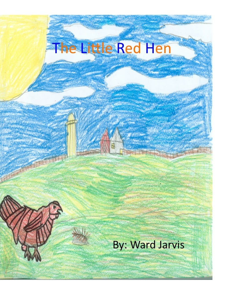 The Lile Red Hen               By: Ward Jarvis