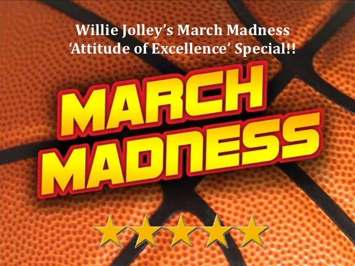 Willie Jolley's March Madness<br />'Attitude of Excellence' Special!!<br />www.williejolley.com<br />