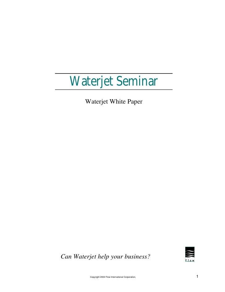 Waterjet Seminar         Waterjet White Paper     Can Waterjet help your business?            Copyright 2002 Flow Internat...