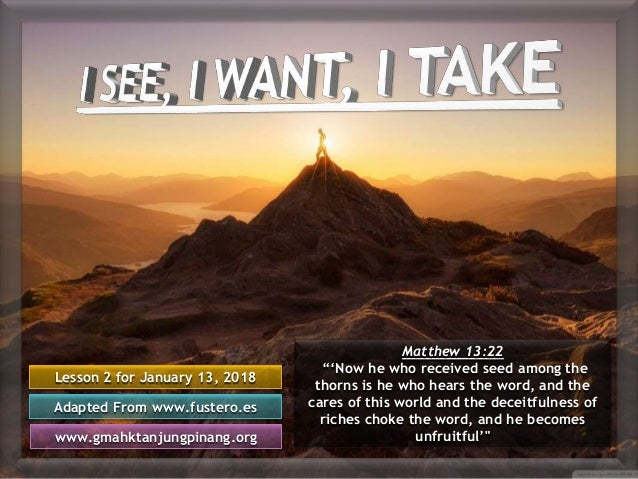 "Lesson 2 for January 13, 2018 Adapted From www.fustero.es www.gmahktanjungpinang.org Matthew 13:22 ""'Now he who received s..."