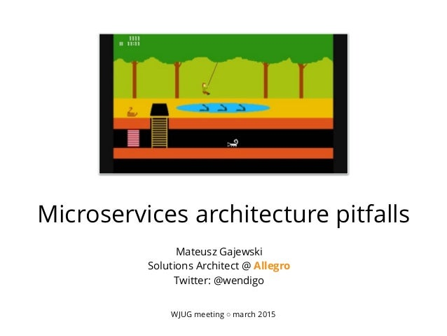 Microservices architecture pitfalls WJUG meeting ◦ march 2015 Mateusz Gajewski