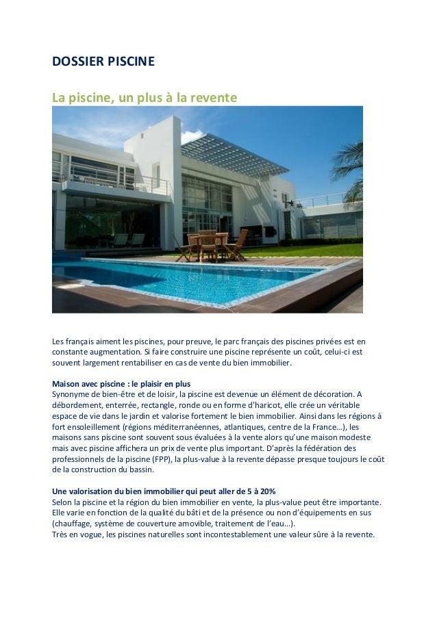 DOSSIER PISCINE La piscine, un plus à la revente Les français aiment les piscines, pour preuve, le parc français des pisci...