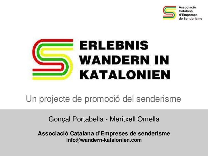 Un projecte de promoció del senderisme     Gonçal Portabella - Meritxell Omella  Associació Catalana dEmpreses de senderis...