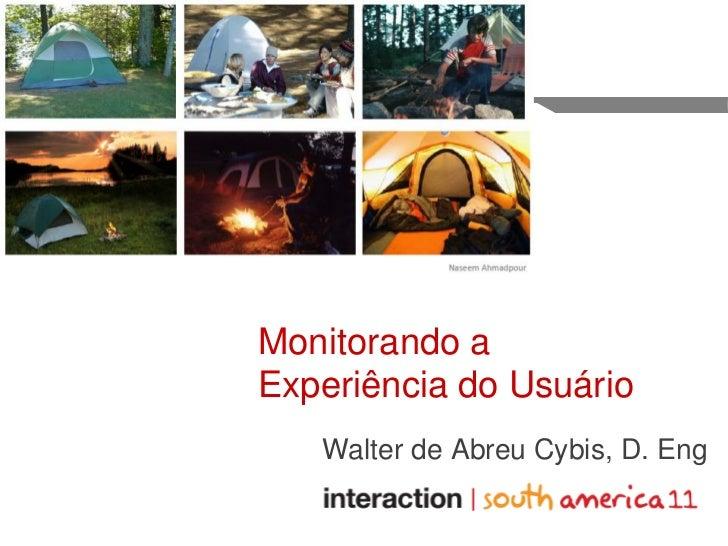 Monitorando aExperiência do Usuário   Walter de Abreu Cybis, D. Eng