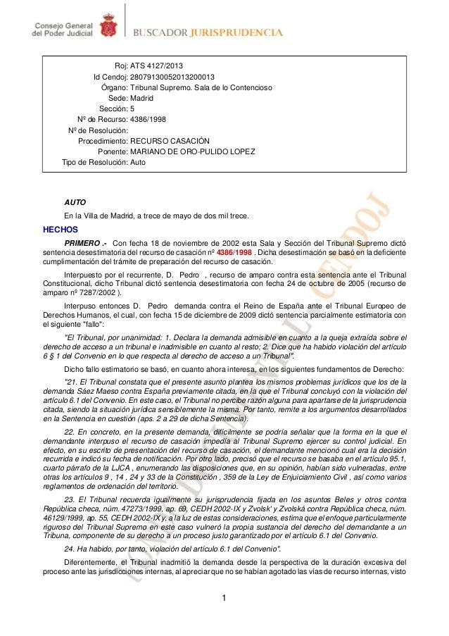 1 Roj: ATS 4127/2013 Id Cendoj: 28079130052013200013 Órgano: Tribunal Supremo. Sala de lo Contencioso Sede: Madrid Sección...