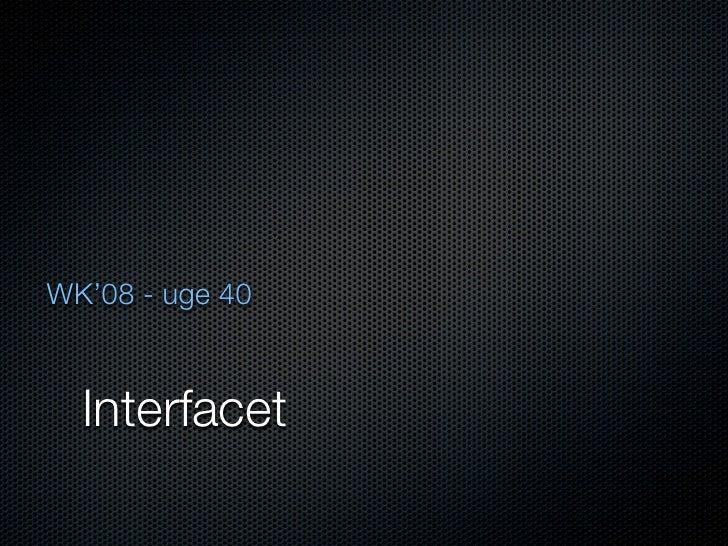 WK'08 - uge 40      Interfacet