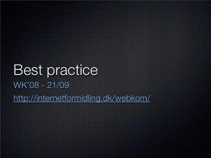 Best practice WK'08 - 21/09 http://internetformidling.dk/webkom/