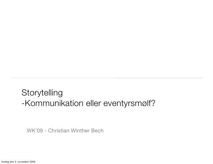 Storytelling                 -Kommunikation eller eventyrsmølf?                       WK'09 - Christian Winther Bech     t...