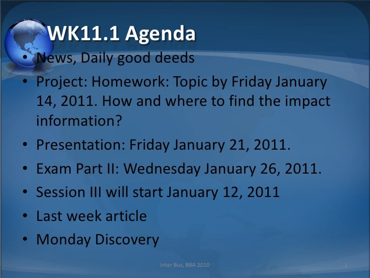 WK11.1 Agenda News, Daily good deeds Project: Homework: Topic by Friday January 14, 2011. How and where to find the impact...