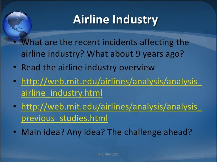 situation analysis of airlines industry Situational analysis, airbus porter's five forces risk of entry by potential competitors - the aviation industry is a very difficult industry to enter, and the risky of entry by potential competitors is extremely low.