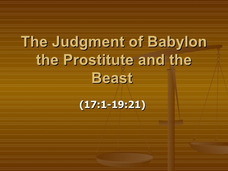 The Judgment of Babylon the Prostitute and the Beast   (17:1-19:21)
