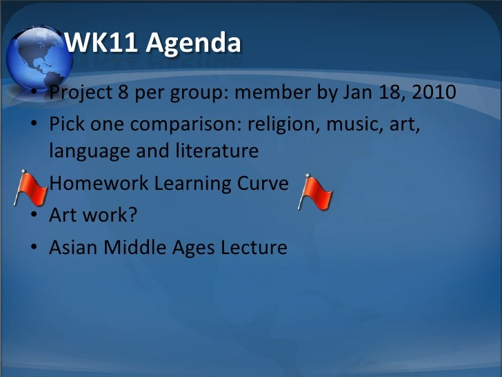 WK11 Agenda • Project 8 per group: member by Jan 18, 2010 • Pick one comparison: religion, music, art,   language and lite...