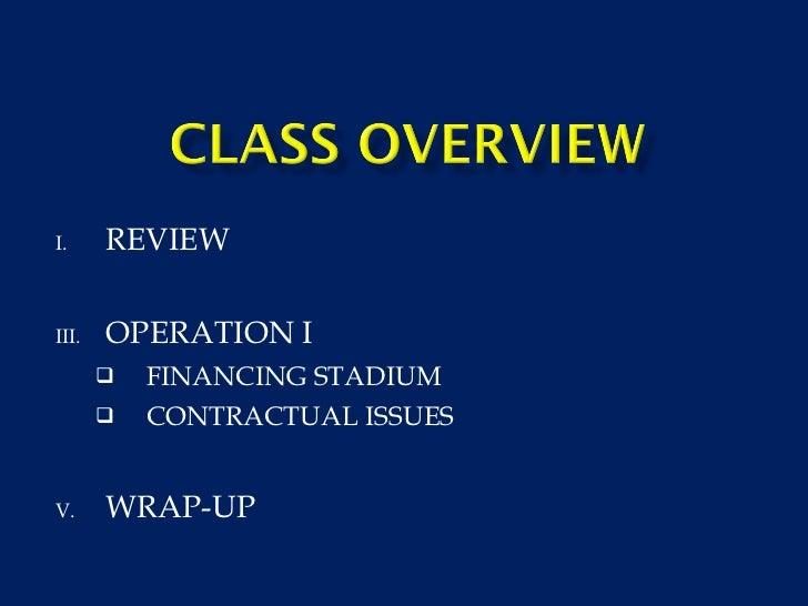 <ul><li>REVIEW </li></ul><ul><li>OPERATION I </li></ul><ul><ul><li>FINANCING STADIUM  </li></ul></ul><ul><ul><li>CONTRACTU...