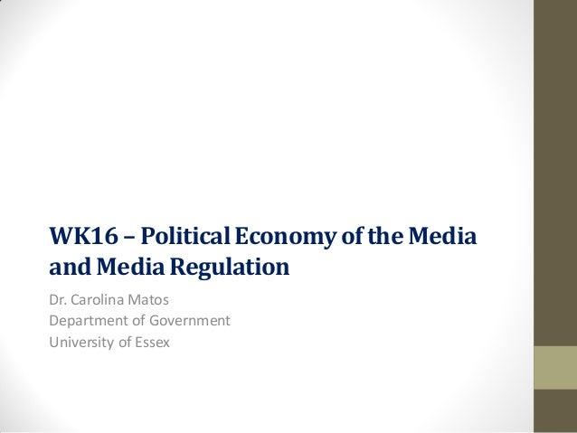 WK16 – Political Economy of the Mediaand Media RegulationDr. Carolina MatosDepartment of GovernmentUniversity of Essex