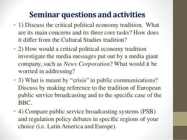 the political economy of the media 1) media systems are not natural and inevitable but are the result of explicit policies and subsidies -- the media system a society gets is strongly influenced by the political economy of the nation.