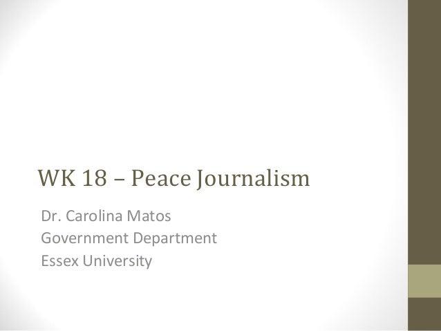 WK 18 – Peace JournalismDr. Carolina MatosGovernment DepartmentEssex University