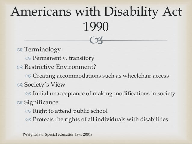 the establishment and roles of the americans with disabilities act Americans with disabilities act of 1990 (ada)-prohibits discrimination against individuals with disabilities in employment, public service, public accommodations and telecommunications the family and medical leave act of 1993 (fmla)- requires covered employers to provide up to 12 weeks of unpaid, job-protected leave to eligible employees for.