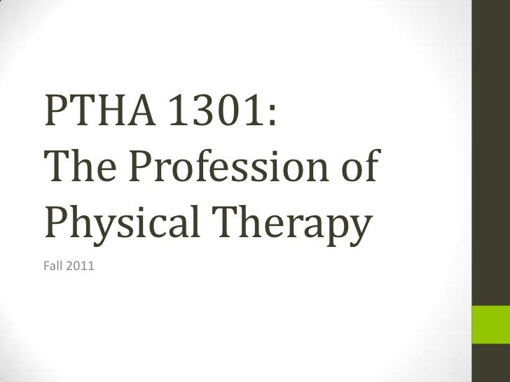 PTHA 1301: The Profession of Physical Therapy<br />Fall 2011<br />