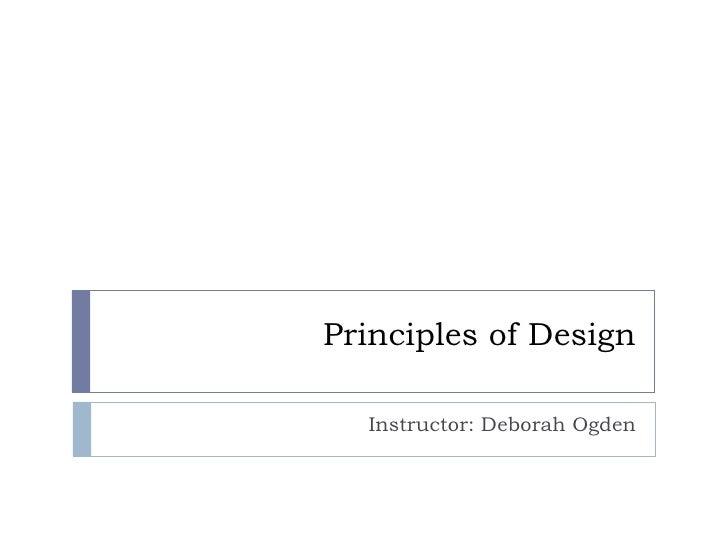 Principles of Design Instructor: Deborah Ogden