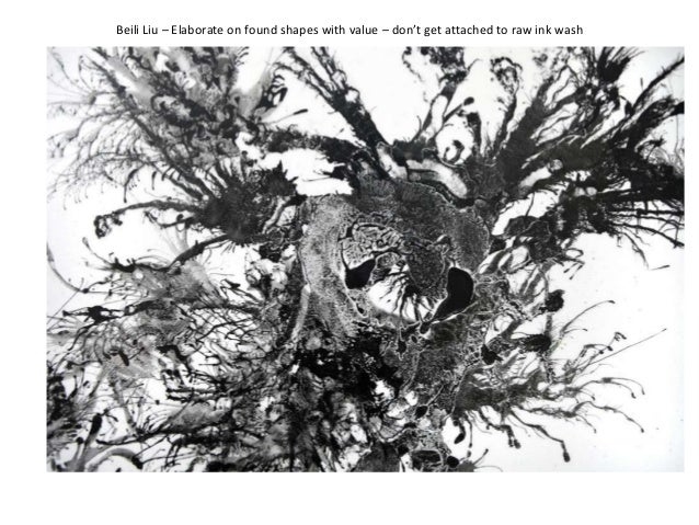 Beili Liu – Elaborate on found shapes with value – don't get attached to raw ink wash