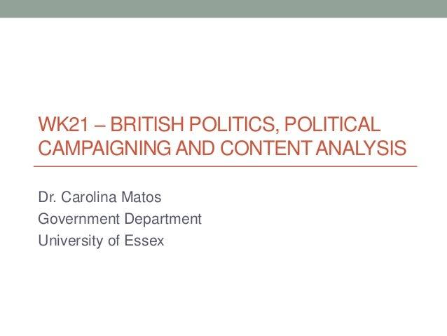 WK21 – BRITISH POLITICS, POLITICALCAMPAIGNING AND CONTENT ANALYSISDr. Carolina MatosGovernment DepartmentUniversity of Essex