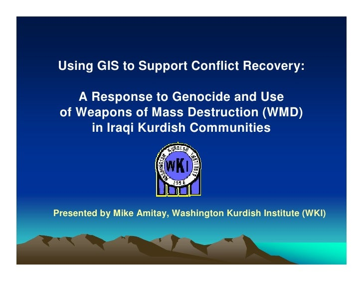 Using GIS to Support Conflict Recovery:      A Response to Genocide and Use  of Weapons of Mass Destruction (WMD)       in...