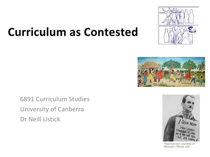 Curriculum as Contested 6891 Curriculum Studies University of Canberra Dr Neill Ustick