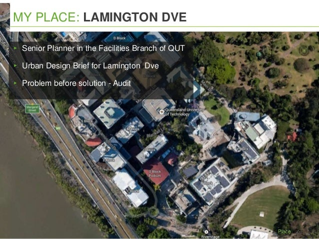 ▸ Senior Planner in the Facilities Branch of QUT ▸ Urban Design Brief for Lamington Dve ▸ Problem before solution - Audit ...