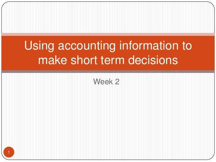 Using accounting information to      make short term decisions                Week 21
