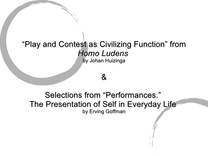 """ Play and Contest as Civilizing Function"" from  Homo Ludens  by Johan Huizinga & Selections from ""Performances.""  The Pre..."