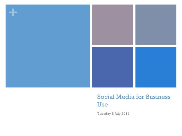 + Social Media for Business Use Tuesday 8 July 2014
