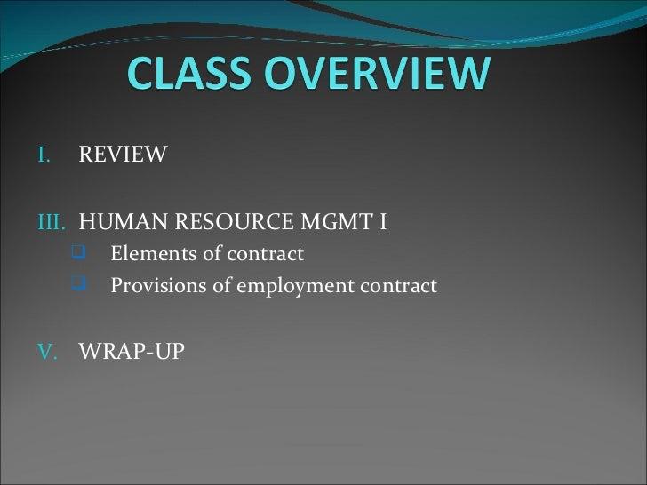 <ul><li>REVIEW </li></ul><ul><li>HUMAN RESOURCE MGMT I </li></ul><ul><ul><li>Elements of contract </li></ul></ul><ul><ul><...