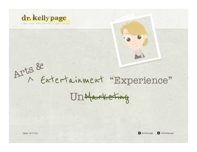 """Ar  & ts  ^ Entertainment """"Experience"""" UnMarketing  Date: 9/17/13!  /drkellypage!  @drkellypage!"""