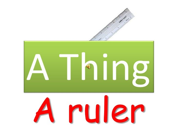 A Thing<br />A ruler<br />
