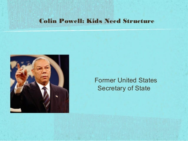 Colin Powell: Kids Need Structure               Former United States                Secretary of State
