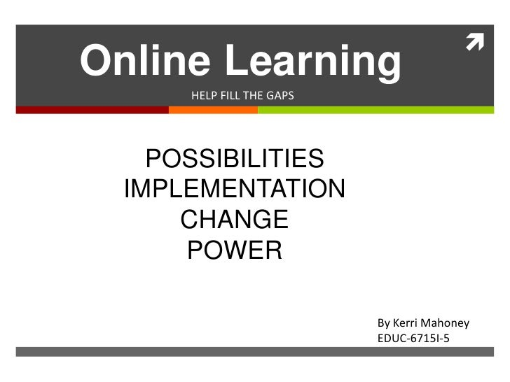 Online Learning      HELP FILL THE GAPS    POSSIBILITIES  IMPLEMENTATION      CHANGE      POWER                          ...