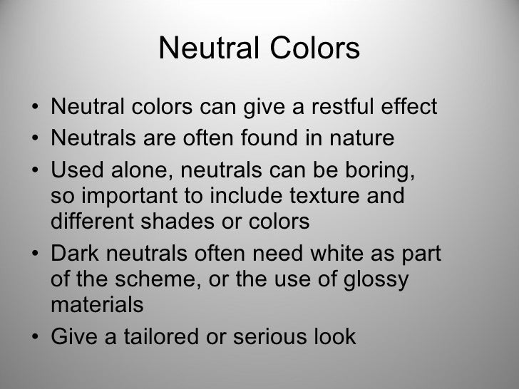 Neutral Colors <ul><li>Neutral colors can give a restful effect </li></ul><ul><li>Neutrals are often found in nature </li>...