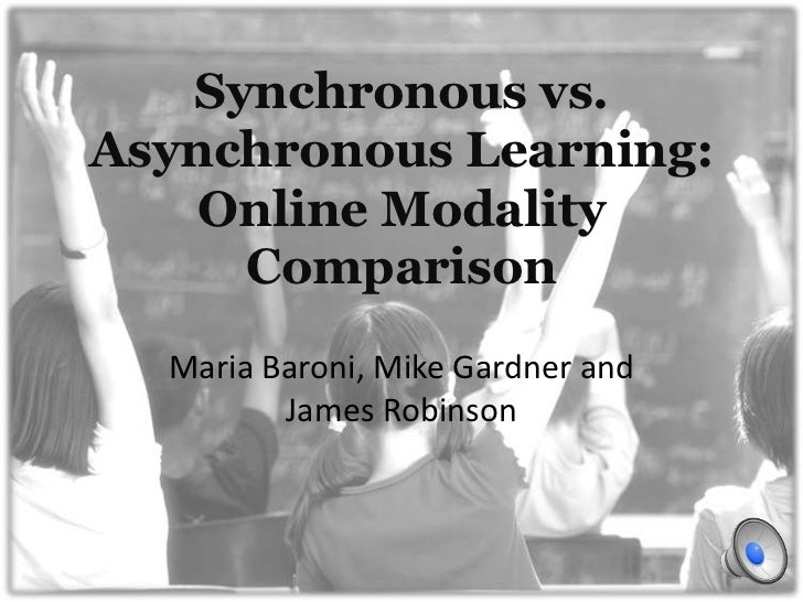 Synchronous vs. Asynchronous Learning: Online Modality Comparison<br />Maria Baroni, Mike Gardner and James Robinson<br />