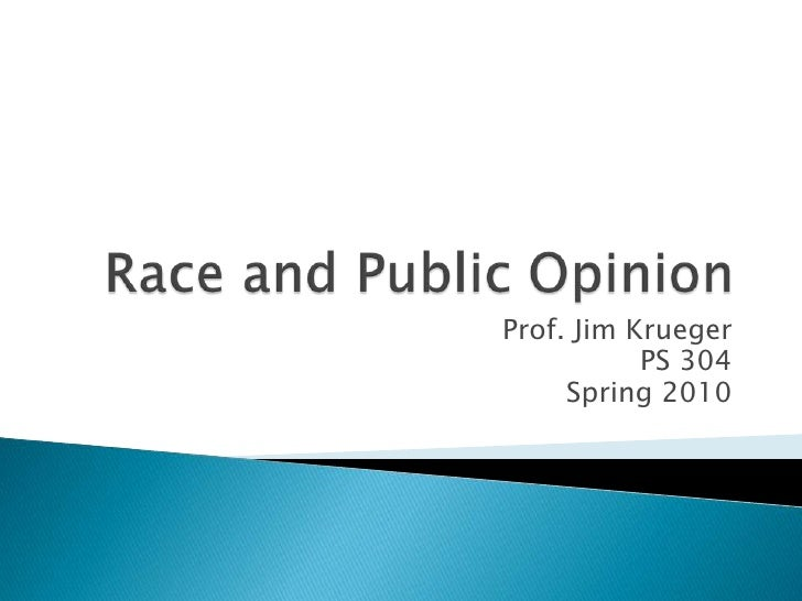Race and Public Opinion<br />Prof. Jim Krueger<br />PS 304<br />Spring 2010<br />