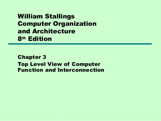 William Stallings Computer Organization and Architecture 8th Edition Chapter 3 Top Level View of Computer Function and Int...