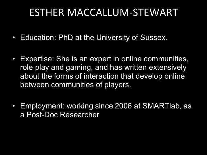 ESTHER MACCALLUM-STEWART <ul><li>Education: PhD at the University of Sussex. </li></ul><ul><li>Expertise:  She is an exper...