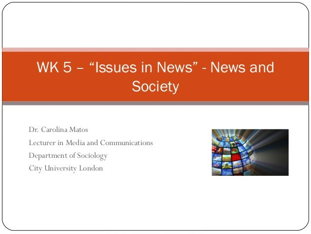 """Dr. Carolina Matos Lecturer in Media and Communications Department of Sociology City University London WK 5 – """"Issues in N..."""