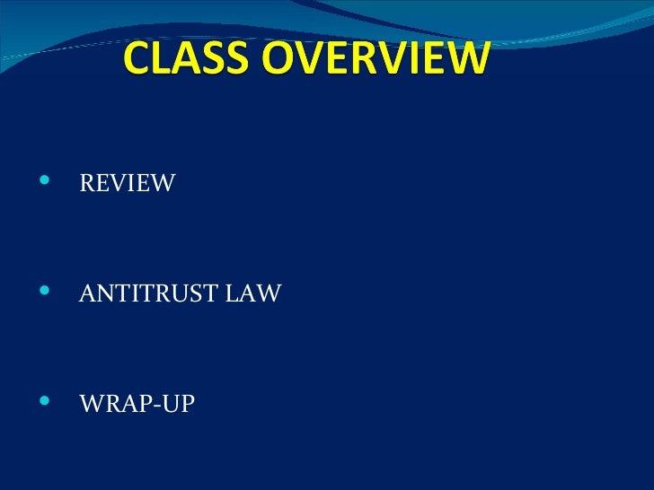 <ul><li>REVIEW </li></ul><ul><li>ANTITRUST LAW  </li></ul><ul><li>WRAP-UP </li></ul>