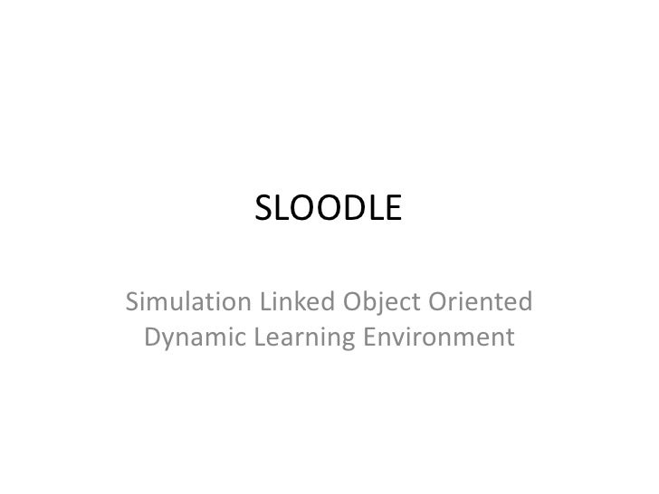 SLOODLE<br />Simulation Linked Object Oriented Dynamic Learning Environment<br />