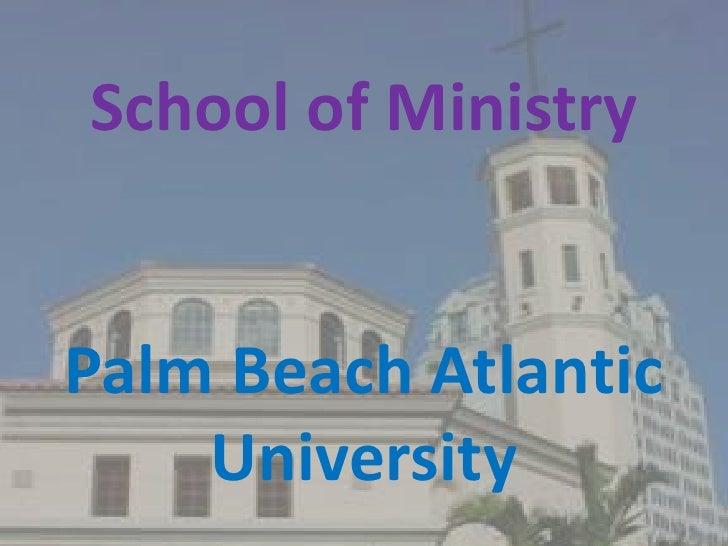 School of Ministry<br />Palm Beach Atlantic University<br />