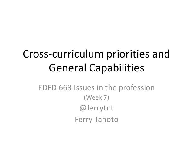 Cross-curriculum priorities and General Capabilities EDFD 663 Issues in the profession (Week 7) @ferrytnt Ferry Tanoto
