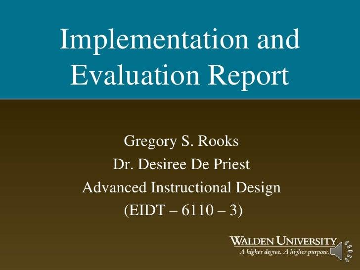 Implementation and Evaluation Report      Gregory S. Rooks    Dr. Desiree De Priest Advanced Instructional Design      (EI...